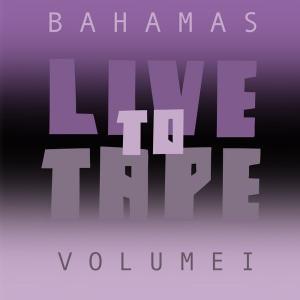 آلبوم: Live to tape: volume i Bahamas