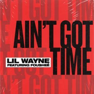 تک موزیک: Aint got time Lil Wayne ft. Foushee