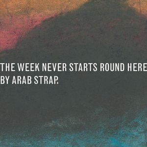 آلبوم The Week Never Starts Round Here (Deluxe Version) Arab Strap